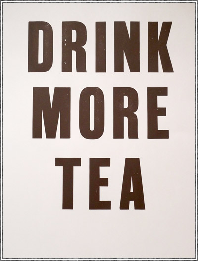 DRINK MORE TEA